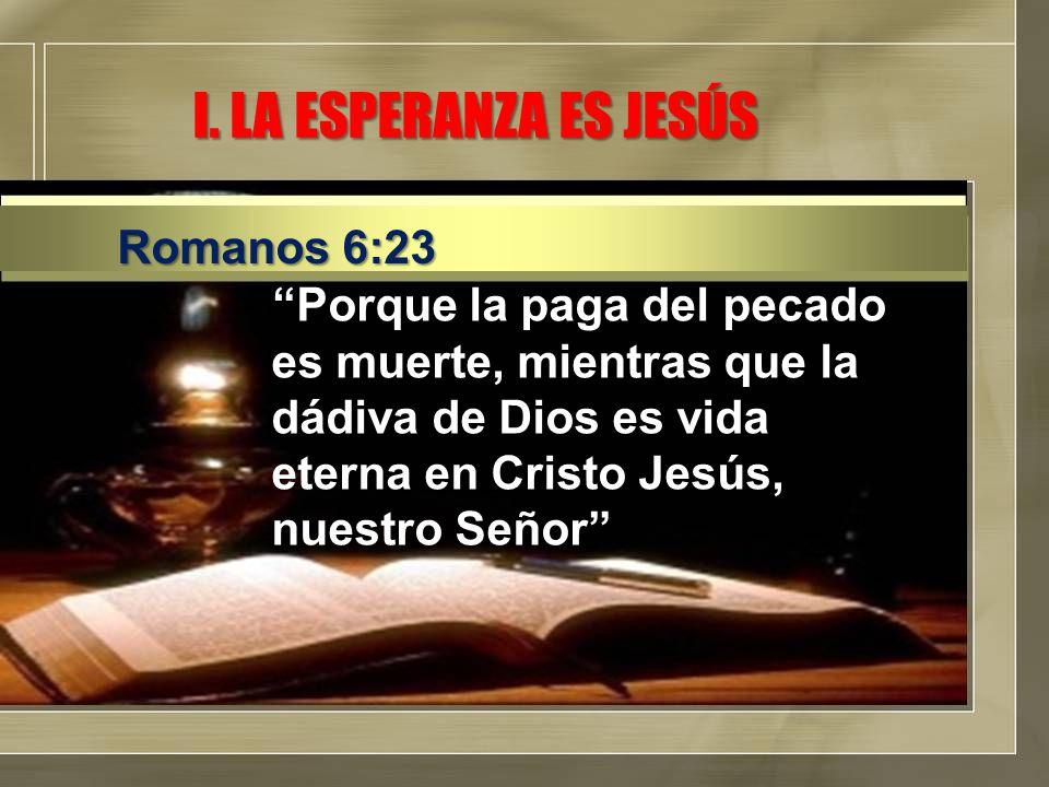Porque la paga del pecado es muerte, mientras que la dádiva de Dios es vida eterna en Cristo Jesús, nuestro Señor Romanos 6:23 I.
