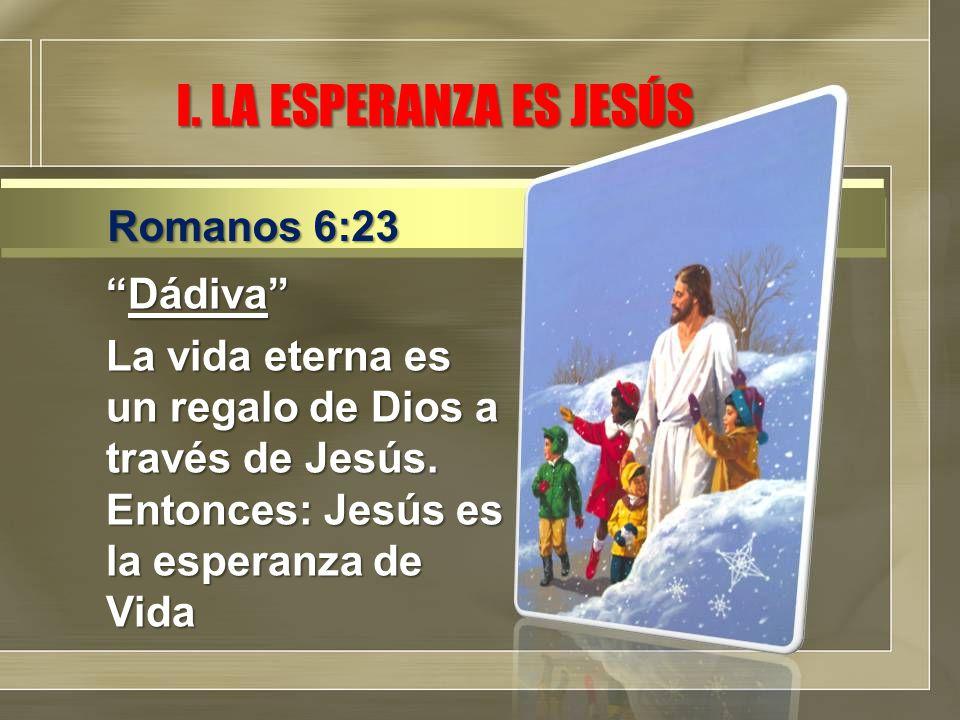 Dádiva La vida eterna es un regalo de Dios a través de Jesús.