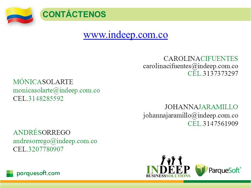 CONTÁCTENOS MÓNICASOLARTE monicasolarte@indeep.com.co CEL.3148285592 ANDRÉSORREGO andresorrego@indeep.com.co CEL.3207780907 CAROLINACIFUENTES carolinacifuentes@indeep.com.co CEL.3137373297 JOHANNAJARAMILLO johannajaramillo@indeep.com.co CEL.3147561909 www.indeep.com.co