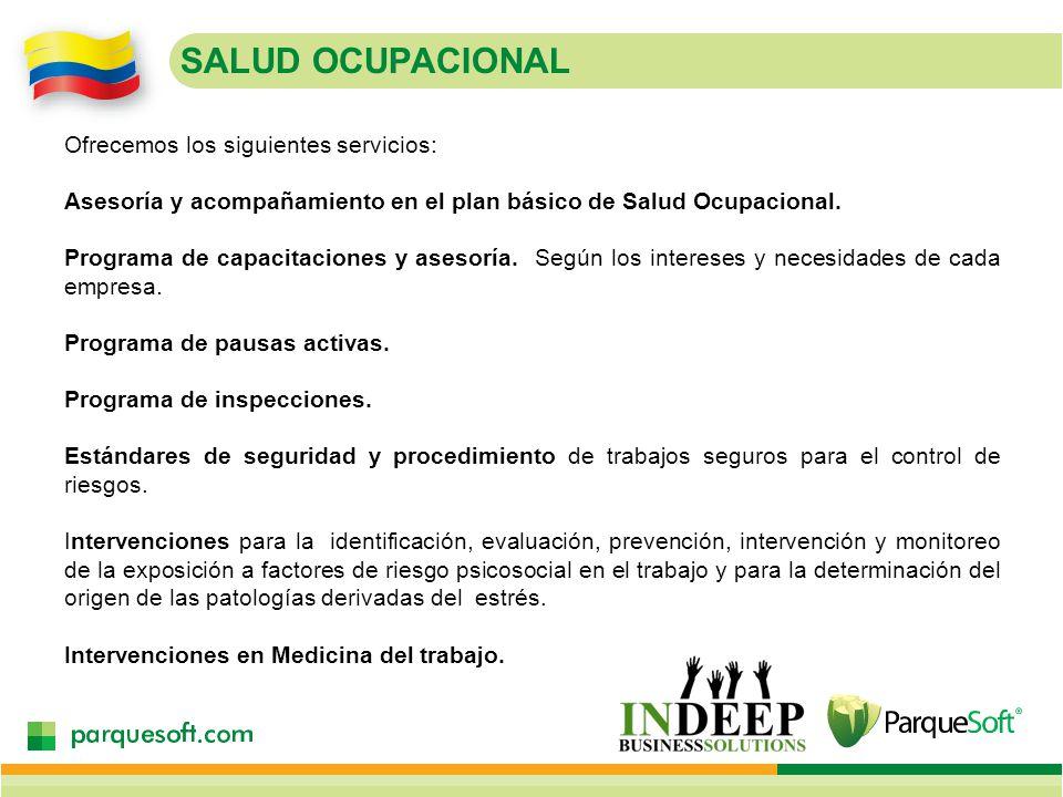 SALUD OCUPACIONAL Ofrecemos los siguientes servicios: Asesoría y acompañamiento en el plan básico de Salud Ocupacional.