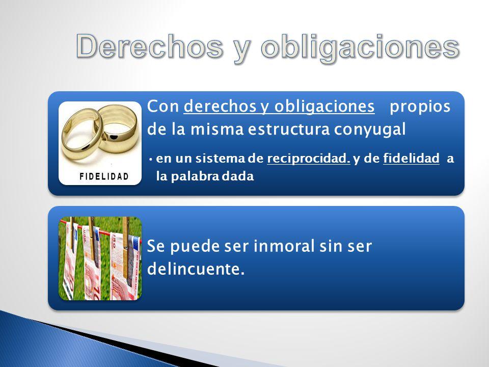 Con derechos y obligaciones propios de la misma estructura conyugal en un sistema de reciprocidad.
