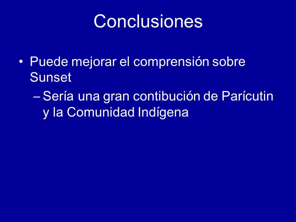 Conclusiones Puede mejorar el comprensión sobre Sunset –Sería una gran contibución de Parícutin y la Comunidad Indígena