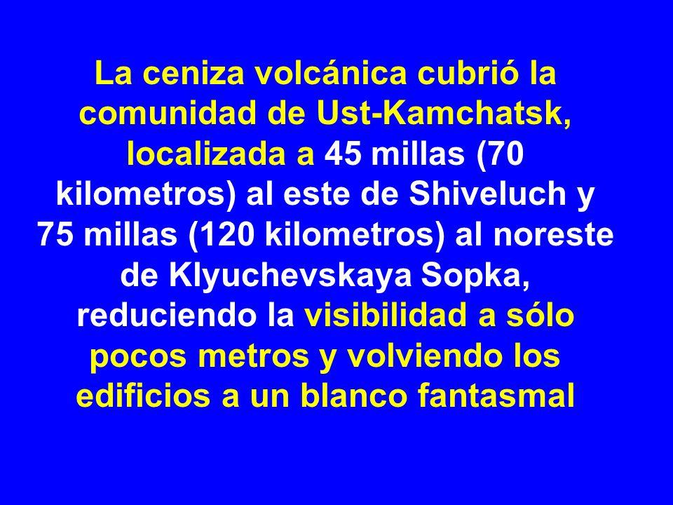 La ceniza volcánica cubrió la comunidad de Ust-Kamchatsk, localizada a 45 millas (70 kilometros) al este de Shiveluch y 75 millas (120 kilometros) al noreste de Klyuchevskaya Sopka, reduciendo la visibilidad a sólo pocos metros y volviendo los edificios a un blanco fantasmal