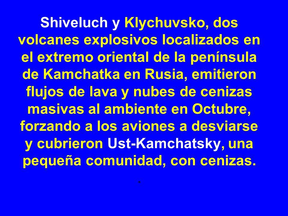 Shiveluch y Klychuvsko, dos volcanes explosivos localizados en el extremo oriental de la península de Kamchatka en Rusia, emitieron flujos de lava y nubes de cenizas masivas al ambiente en Octubre, forzando a los aviones a desviarse y cubrieron Ust-Kamchatsky, una pequeña comunidad, con cenizas..