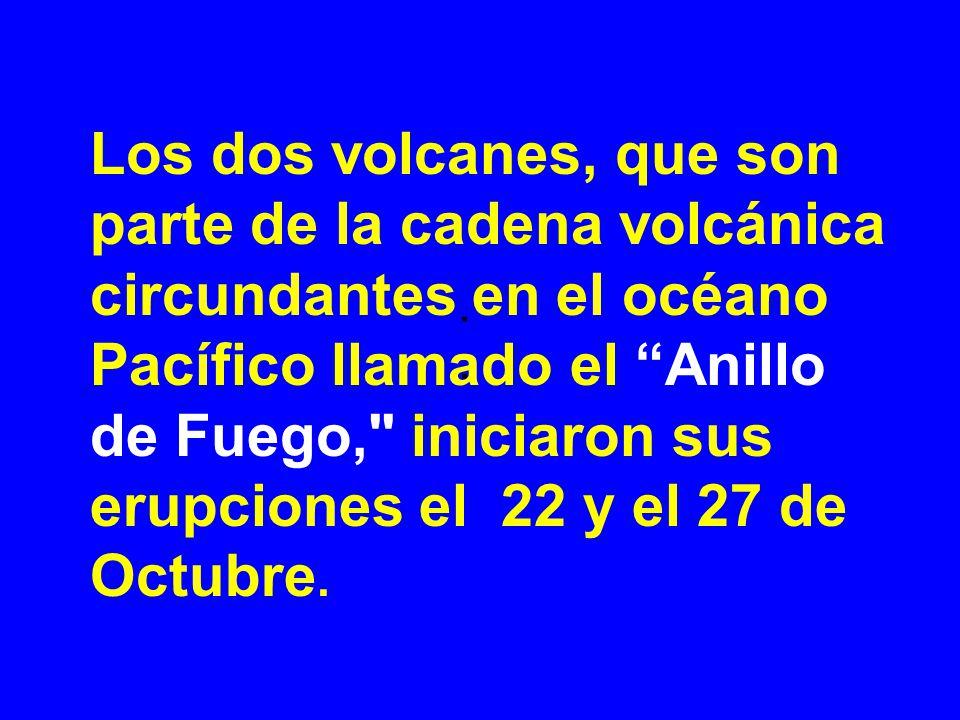 . Los dos volcanes, que son parte de la cadena volcánica circundantes en el océano Pacífico llamado el Anillo de Fuego, iniciaron sus erupciones el 22 y el 27 de Octubre.