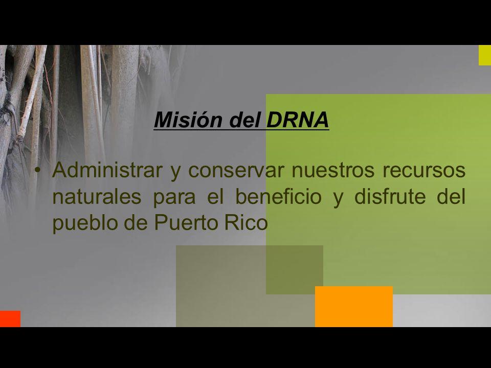 Misión del DRNA Administrar y conservar nuestros recursos naturales para el beneficio y disfrute del pueblo de Puerto Rico