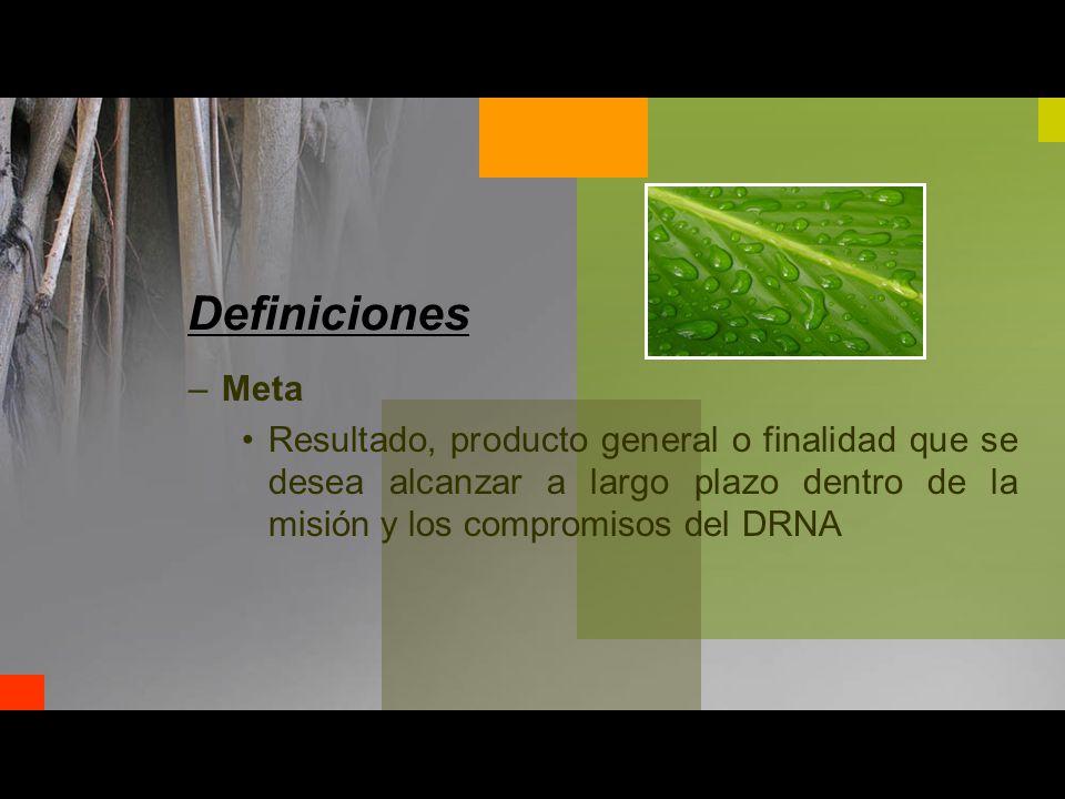 –Meta Resultado, producto general o finalidad que se desea alcanzar a largo plazo dentro de la misión y los compromisos del DRNA Definiciones