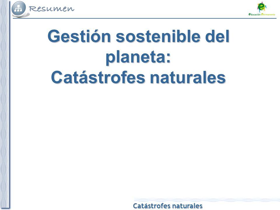 Catástrofes naturales Gestión sostenible del planeta: Catástrofes naturales