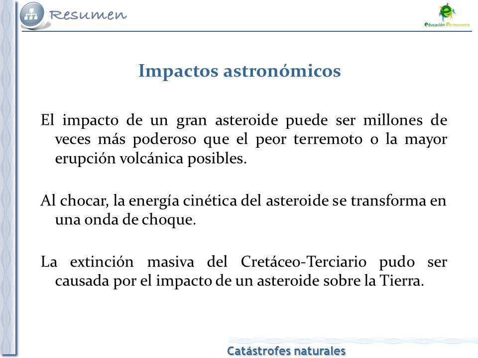 Catástrofes naturales Impactos astronómicos El impacto de un gran asteroide puede ser millones de veces más poderoso que el peor terremoto o la mayor erupción volcánica posibles.