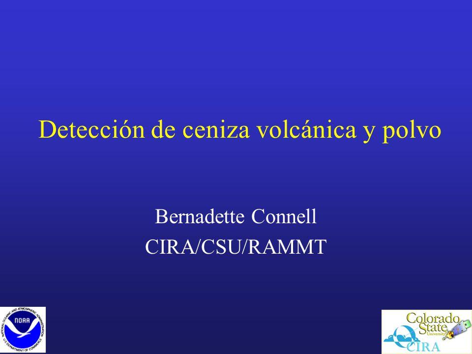 Detección de ceniza volcánica y polvo Bernadette Connell CIRA/CSU/RAMMT