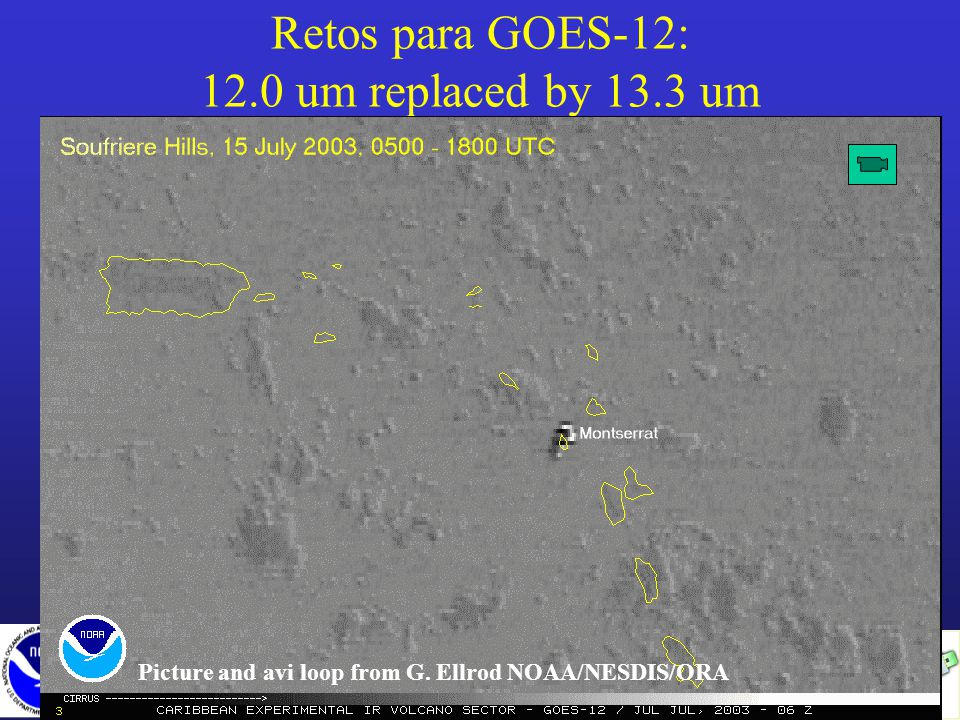 Retos para GOES-12: 12.0 um replaced by 13.3 um Picture and avi loop from G. Ellrod NOAA/NESDIS/ORA