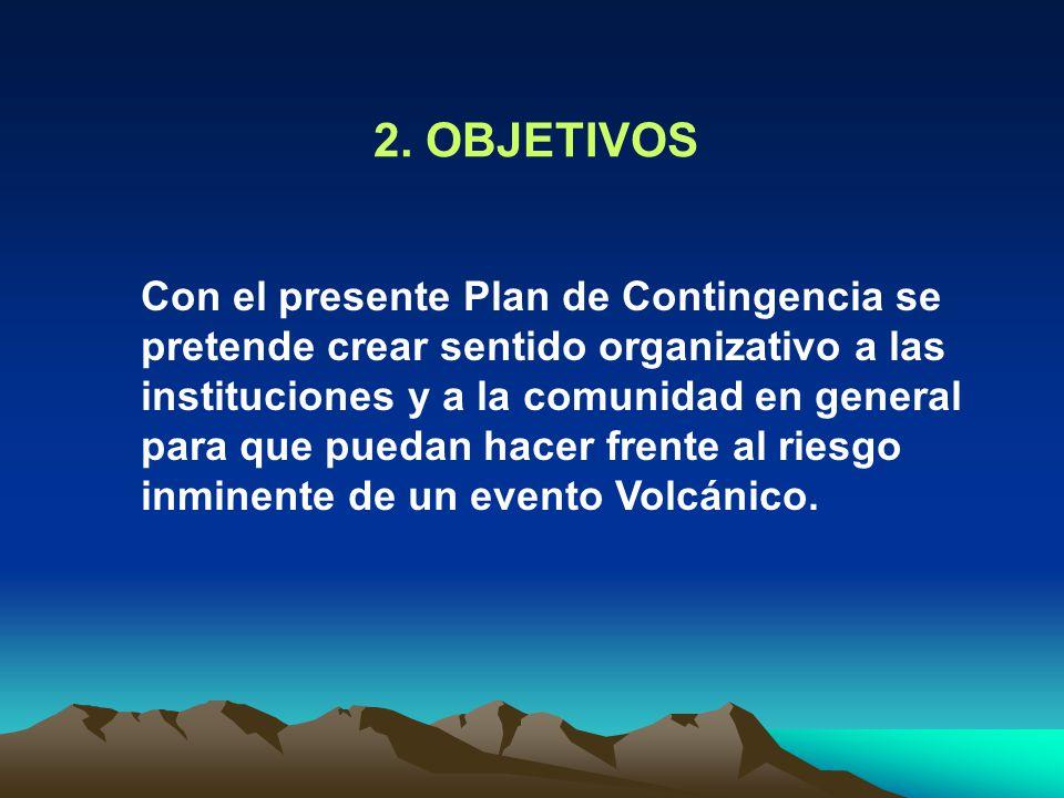Con el presente Plan de Contingencia se pretende crear sentido organizativo a las instituciones y a la comunidad en general para que puedan hacer frente al riesgo inminente de un evento Volcánico.