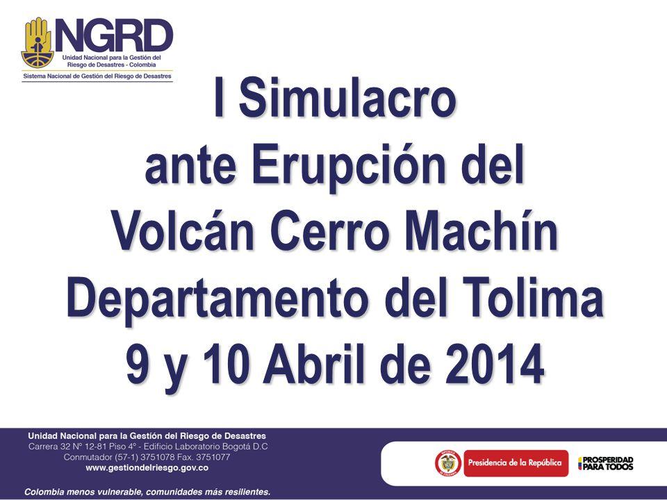 I Simulacro ante Erupción del Volcán Cerro Machín Departamento del Tolima 9 y 10 Abril de 2014