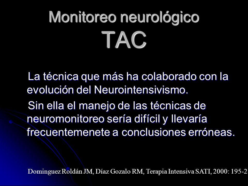 Monitoreo neurológico TAC La técnica que más ha colaborado con la evolución del Neurointensivismo.