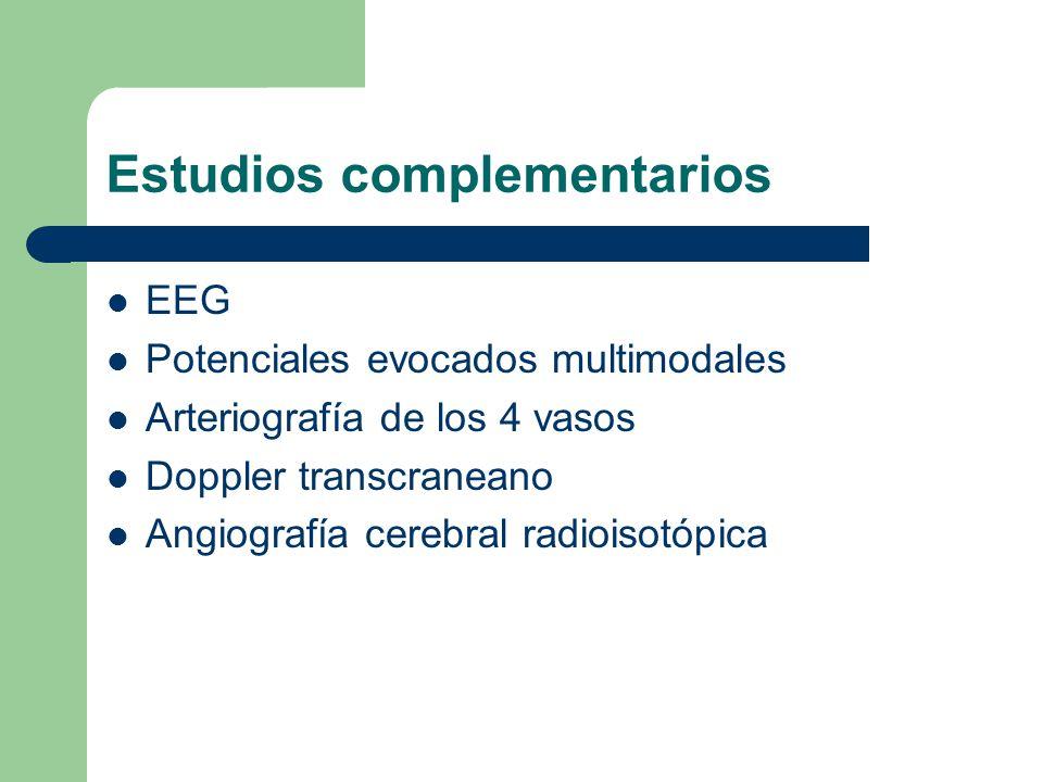 Estudios complementarios EEG Potenciales evocados multimodales Arteriografía de los 4 vasos Doppler transcraneano Angiografía cerebral radioisotópica