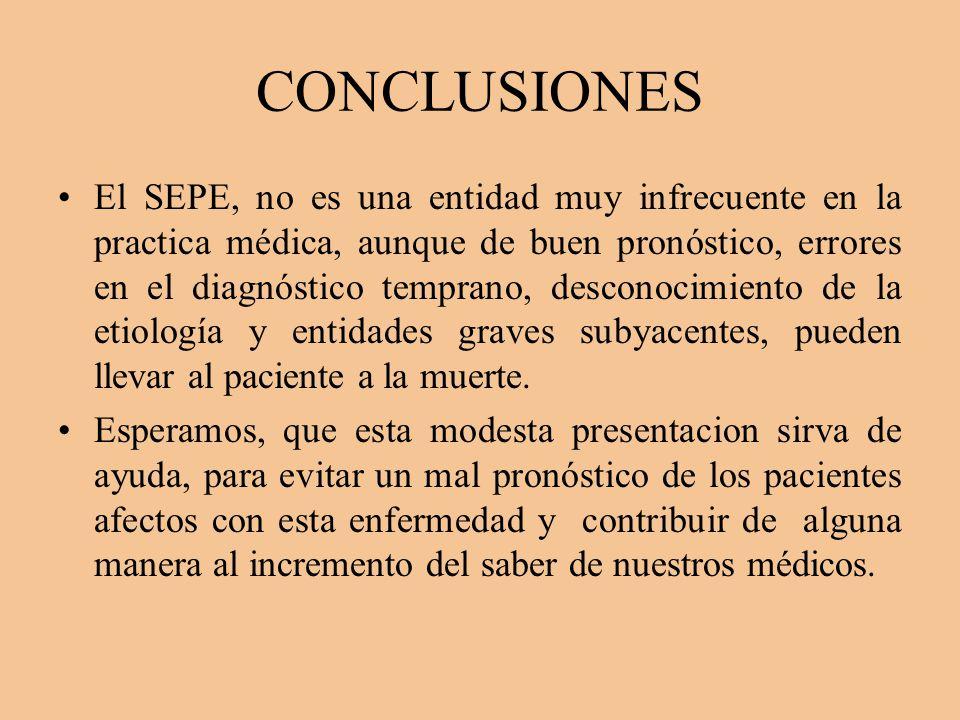 CONCLUSIONES El SEPE, no es una entidad muy infrecuente en la practica médica, aunque de buen pronóstico, errores en el diagnóstico temprano, desconoc