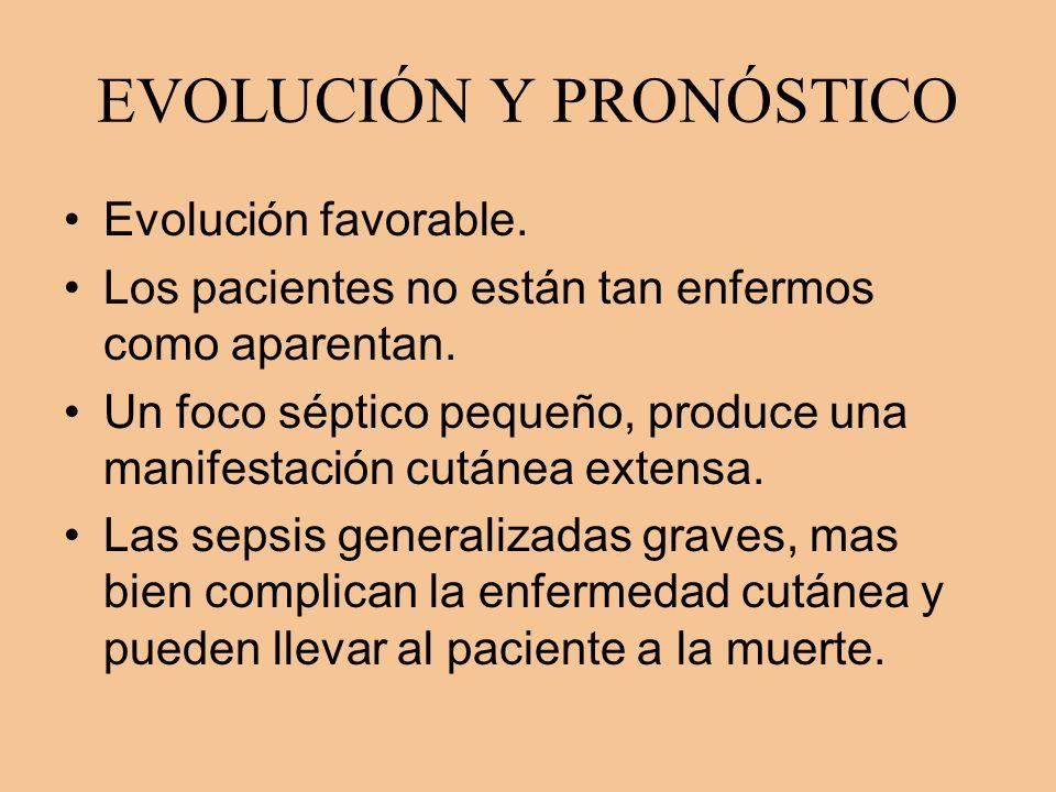 EVOLUCIÓN Y PRONÓSTICO Evolución favorable. Los pacientes no están tan enfermos como aparentan. Un foco séptico pequeño, produce una manifestación cut
