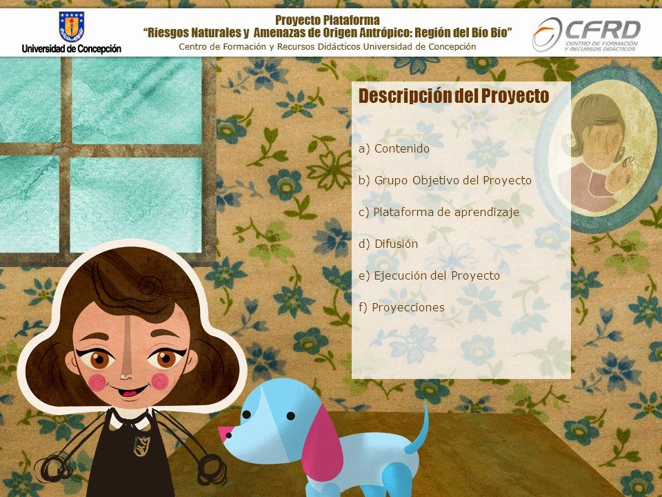 Descripción del Proyecto a) Contenido b) Grupo Objetivo del Proyecto c) Plataforma de aprendizaje d) Difusión e) Ejecución del Proyecto f) Proyecciones