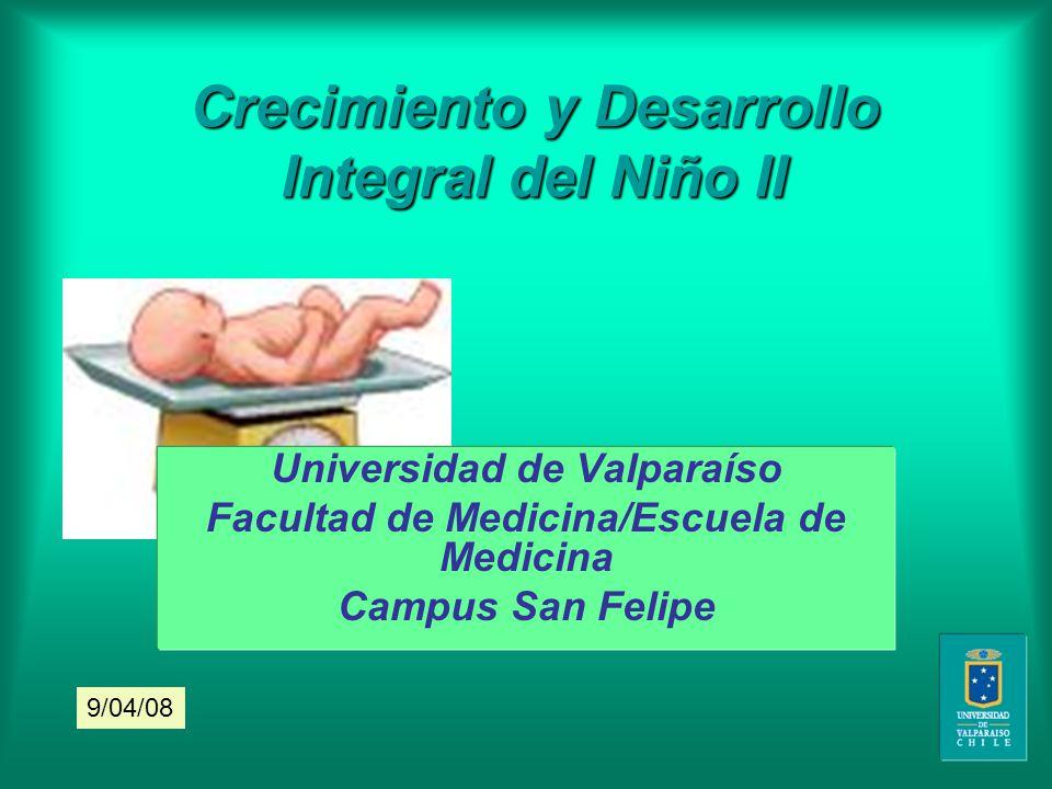 Crecimiento y Desarrollo Integral del Niño II Universidad de Valparaíso Facultad de Medicina/Escuela de Medicina Campus San Felipe 9/04/08