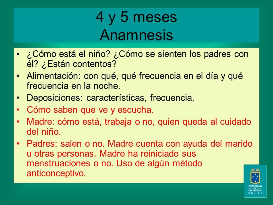 4 y 5 meses Anamnesis ¿Cómo está el niño. ¿Cómo se sienten los padres con él.