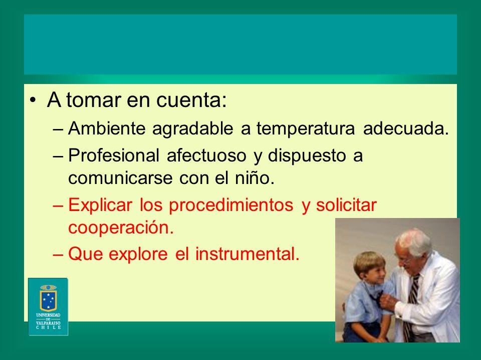 2 y 3 años Examen Físico A tomar en cuenta: –Ambiente agradable a temperatura adecuada.