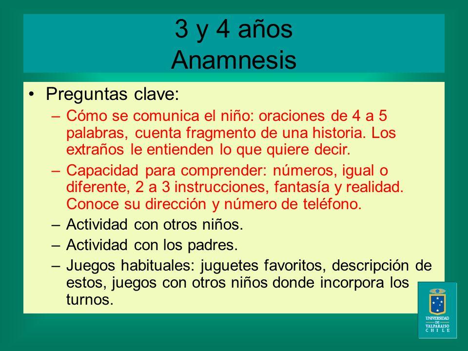 3 y 4 años Anamnesis Preguntas clave: –C–Cómo se comunica el niño: oraciones de 4 a 5 palabras, cuenta fragmento de una historia.