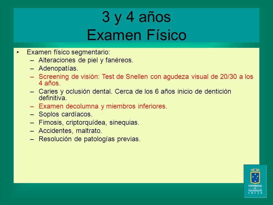 3 y 4 años Examen Físico Examen físico segmentario: –Alteraciones de piel y fanéreos.