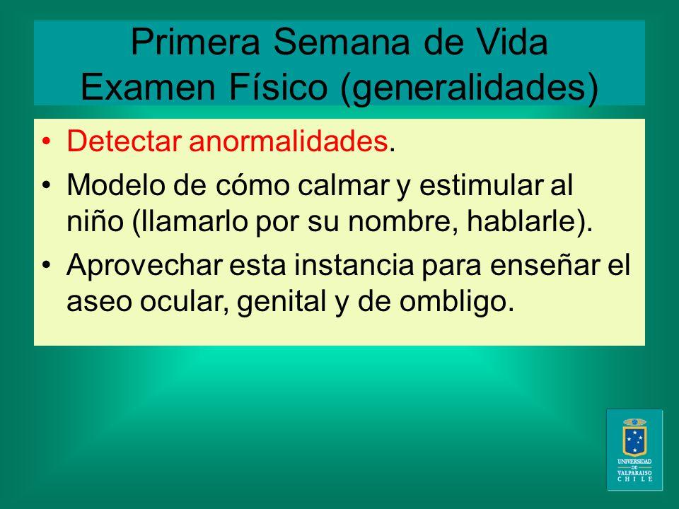 Primera Semana de Vida Examen Físico (generalidades) Detectar anormalidades.