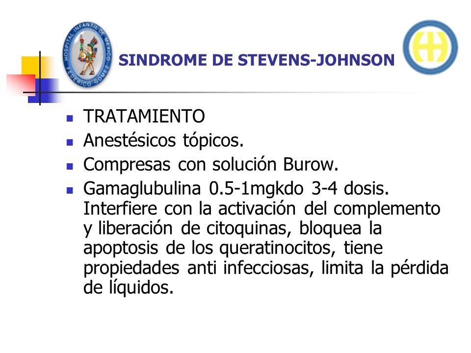 SINDROME DE STEVENS-JOHNSON TRATAMIENTO Anestésicos tópicos. Compresas con solución Burow. Gamaglubulina 0.5-1mgkdo 3-4 dosis. Interfiere con la activ