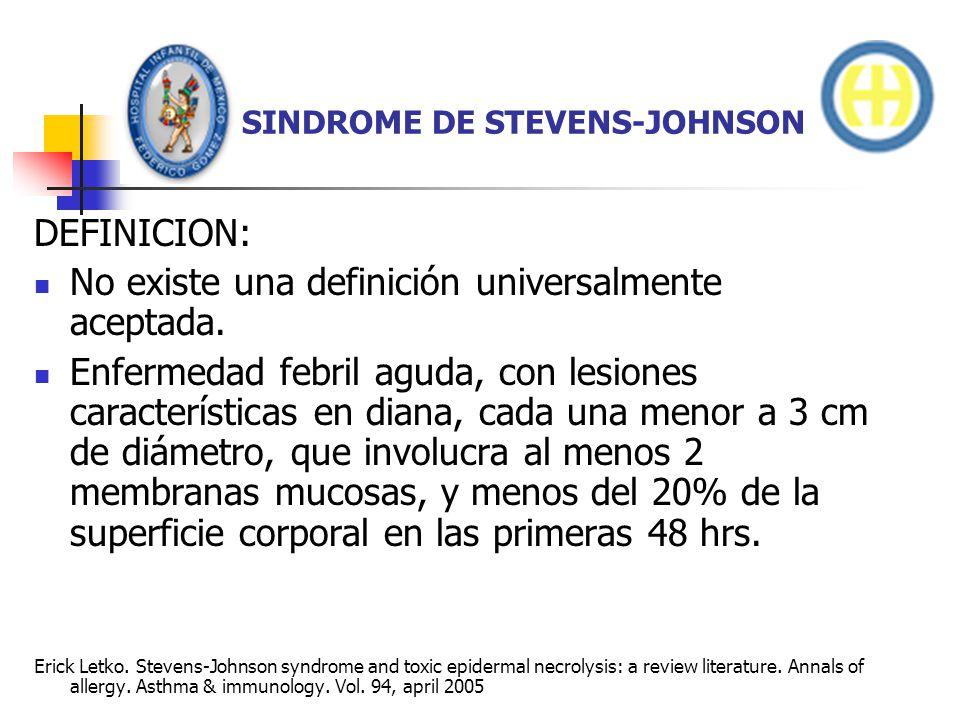 SINDROME DE STEVENS-JOHNSON DEFINICION: No existe una definición universalmente aceptada. Enfermedad febril aguda, con lesiones características en dia