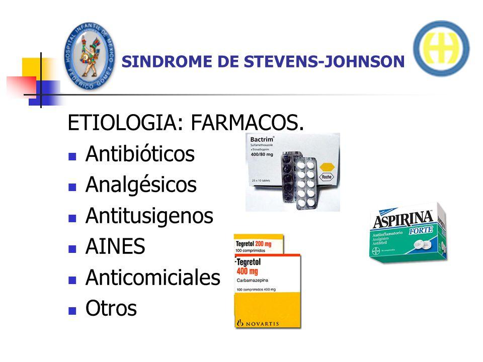 SINDROME DE STEVENS-JOHNSON ETIOLOGIA: FARMACOS. Antibióticos Analgésicos Antitusigenos AINES Anticomiciales Otros