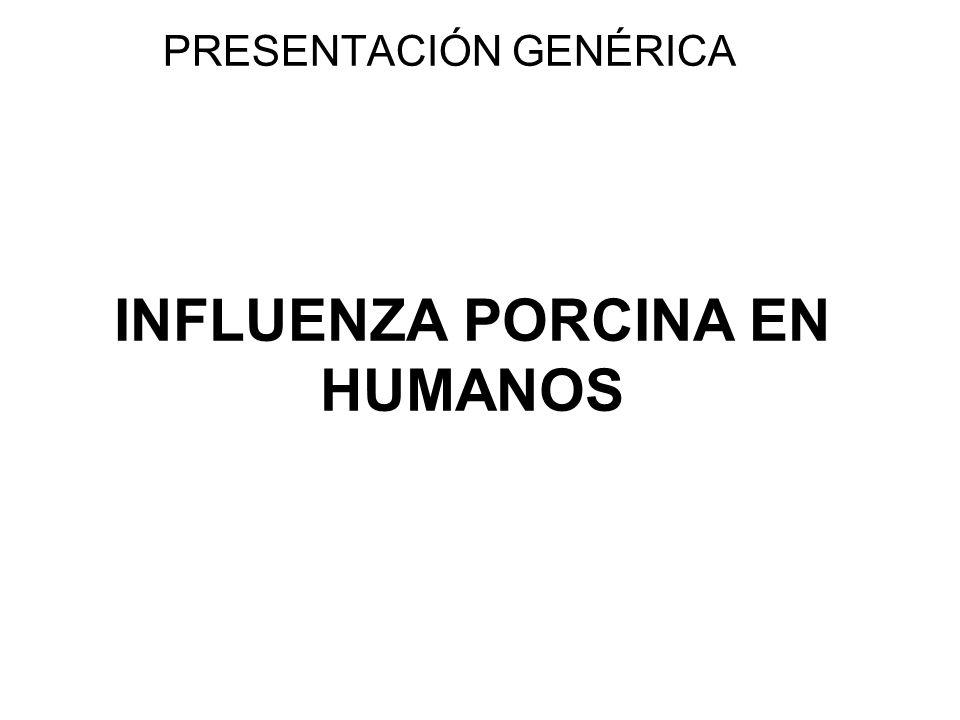 INFLUENZA PORCINA EN HUMANOS PRESENTACIÓN GENÉRICA
