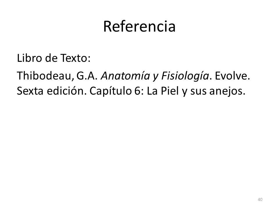 Referencia Libro de Texto: Thibodeau, G.A.Anatomía y Fisiología.
