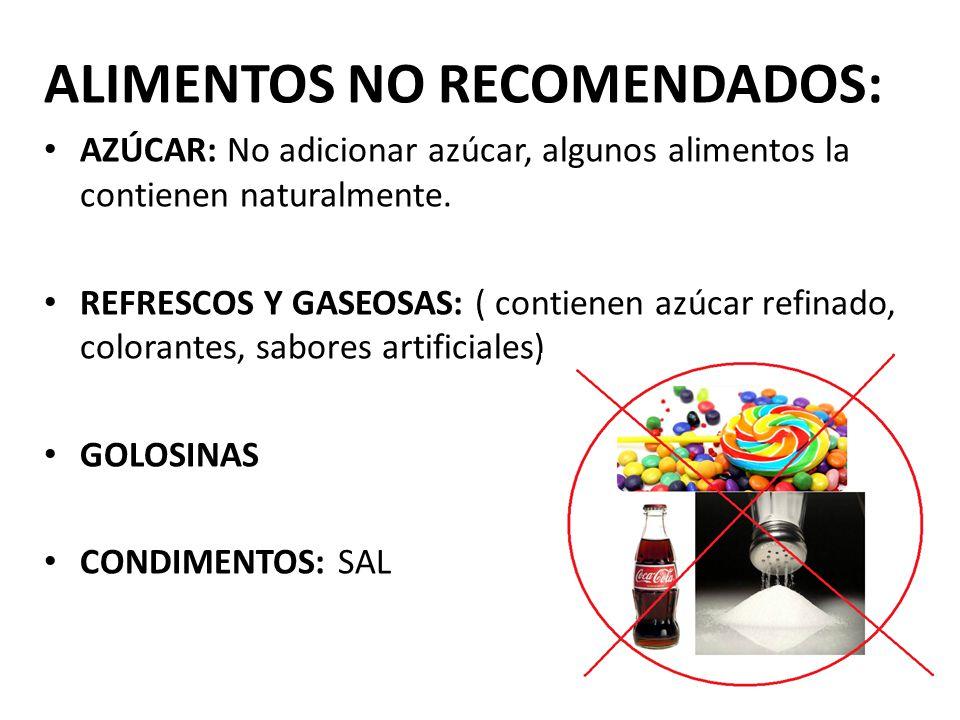 ALIMENTOS NO RECOMENDADOS: AZÚCAR: No adicionar azúcar, algunos alimentos la contienen naturalmente.