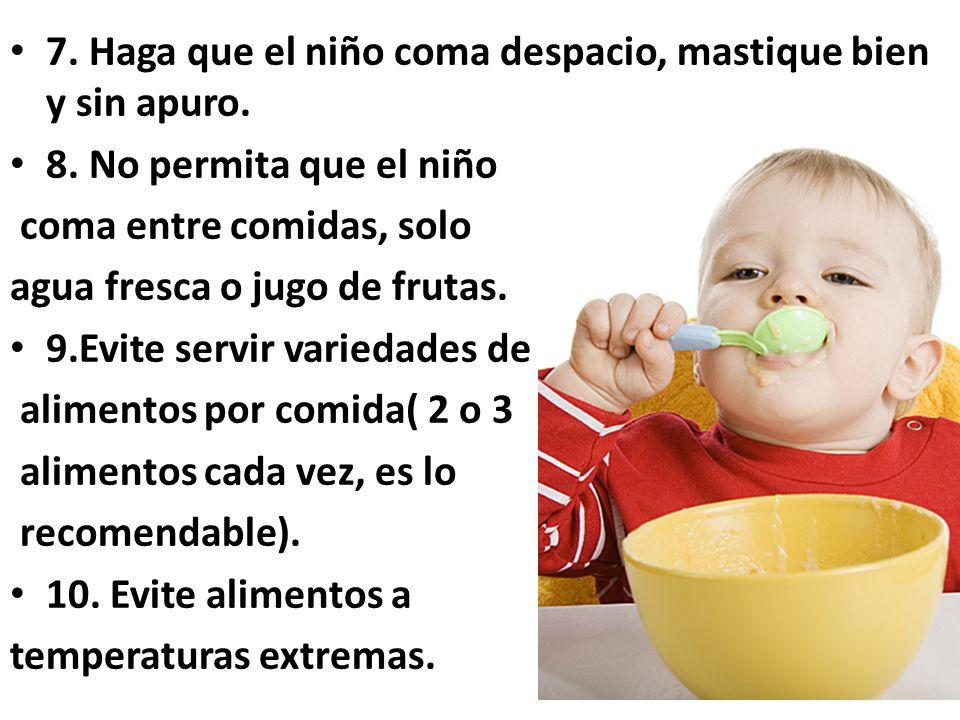 7. Haga que el niño coma despacio, mastique bien y sin apuro.