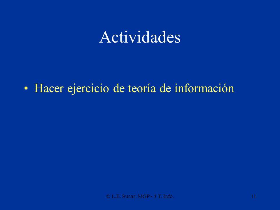 © L.E. Sucar: MGP - 3 T. Info.11 Actividades Hacer ejercicio de teoría de información