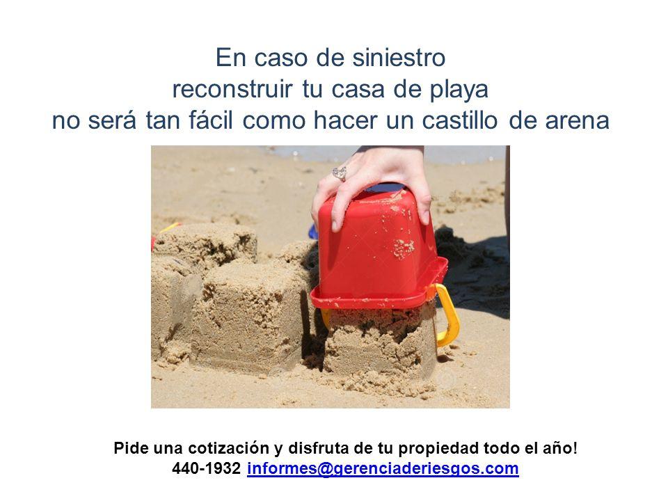 En caso de siniestro reconstruir tu casa de playa no será tan fácil como hacer un castillo de arena Pide una cotización y disfruta de tu propiedad todo el año.