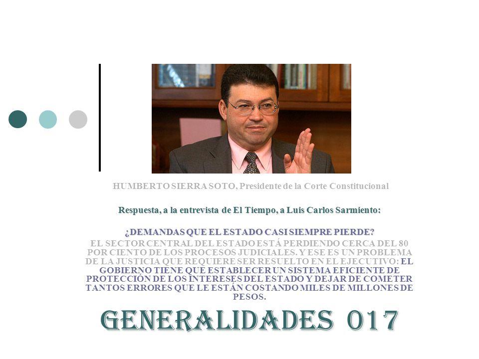 HUMBERTO SIERRA SOTO, Presidente de la Corte Constitucional Respuesta, a la entrevista de El Tiempo, a Luis Carlos Sarmiento: ¿DEMANDAS QUE EL ESTADO CASI SIEMPRE PIERDE.
