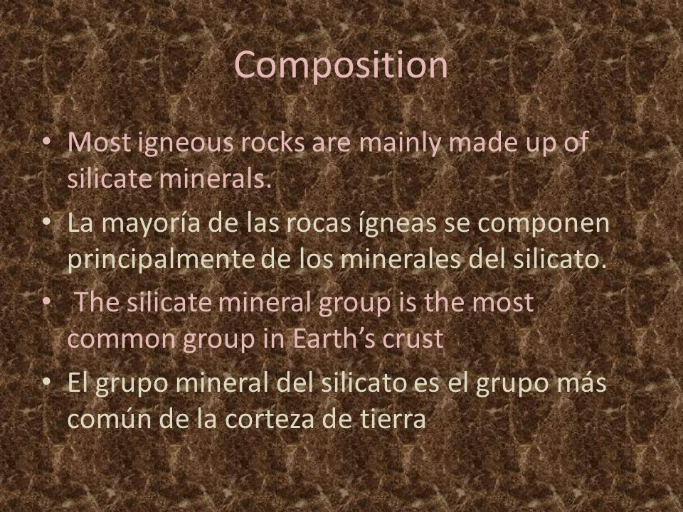 Composition Most igneous rocks are mainly made up of silicate minerals.