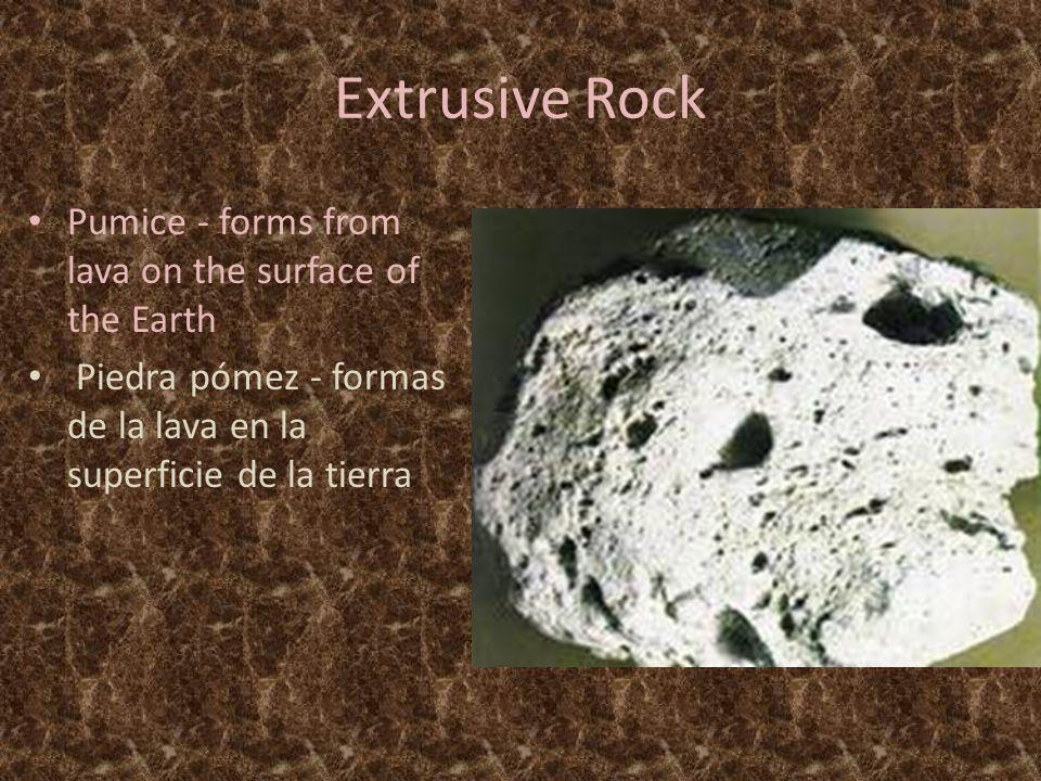 Extrusive Rock Pumice - forms from lava on the surface of the Earth Piedra pómez - formas de la lava en la superficie de la tierra