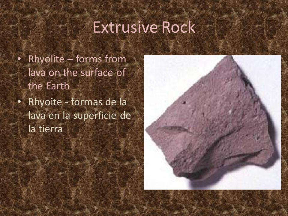 Extrusive Rock Rhyolite – forms from lava on the surface of the Earth Rhyoite - formas de la lava en la superficie de la tierra