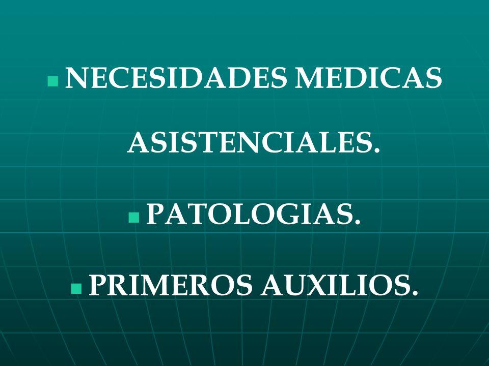 NECESIDADES MEDICAS ASISTENCIALES. PATOLOGIAS. PRIMEROS AUXILIOS.