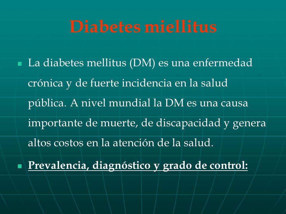 Diabetes miellitus La diabetes mellitus (DM) es una enfermedad crónica y de fuerte incidencia en la salud pública.