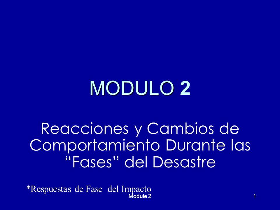 Module 21 MODULO MODULO 2 Reacciones y Cambios de Comportamiento Durante las Fases del Desastre *Respuestas de Fase del Impacto
