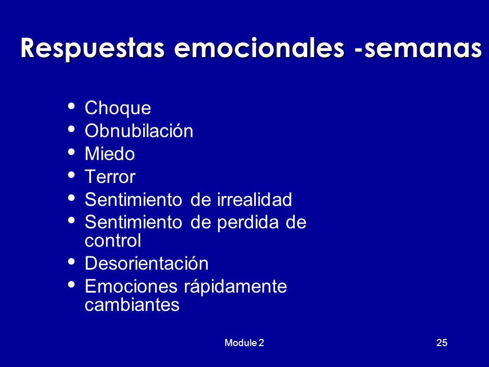Module 225 Respuestas emocionales -semanas  Choque  Obnubilación  Miedo  Terror  Sentimiento de irrealidad  Sentimiento de perdida de control  Desorientación  Emociones rápidamente cambiantes