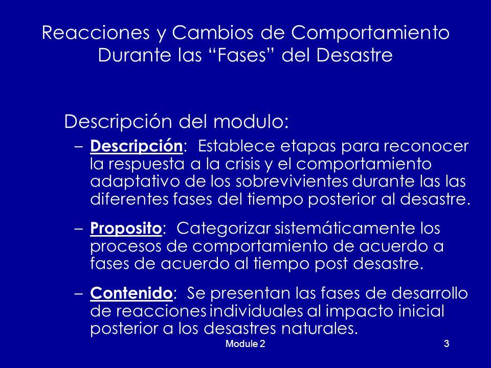 Module 23 Descripción del modulo: – Descripción : Establece etapas para reconocer la respuesta a la crisis y el comportamiento adaptativo de los sobrevivientes durante las las diferentes fases del tiempo posterior al desastre.