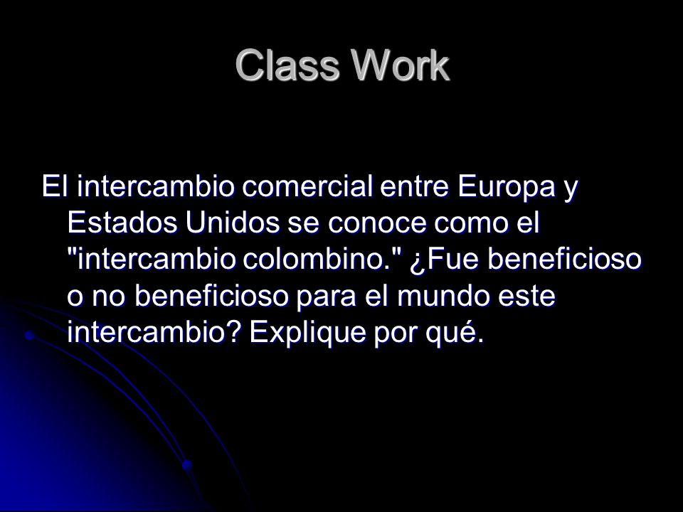 Class Work El intercambio comercial entre Europa y Estados Unidos se conoce como el intercambio colombino. ¿Fue beneficioso o no beneficioso para el mundo este intercambio.