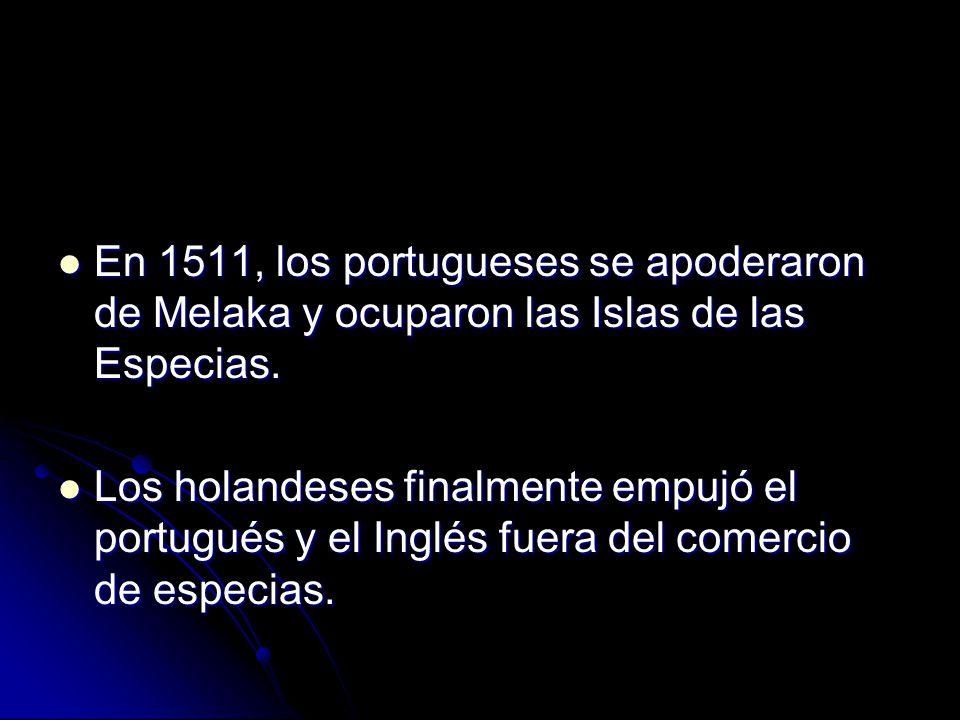 En 1511, los portugueses se apoderaron de Melaka y ocuparon las Islas de las Especias.