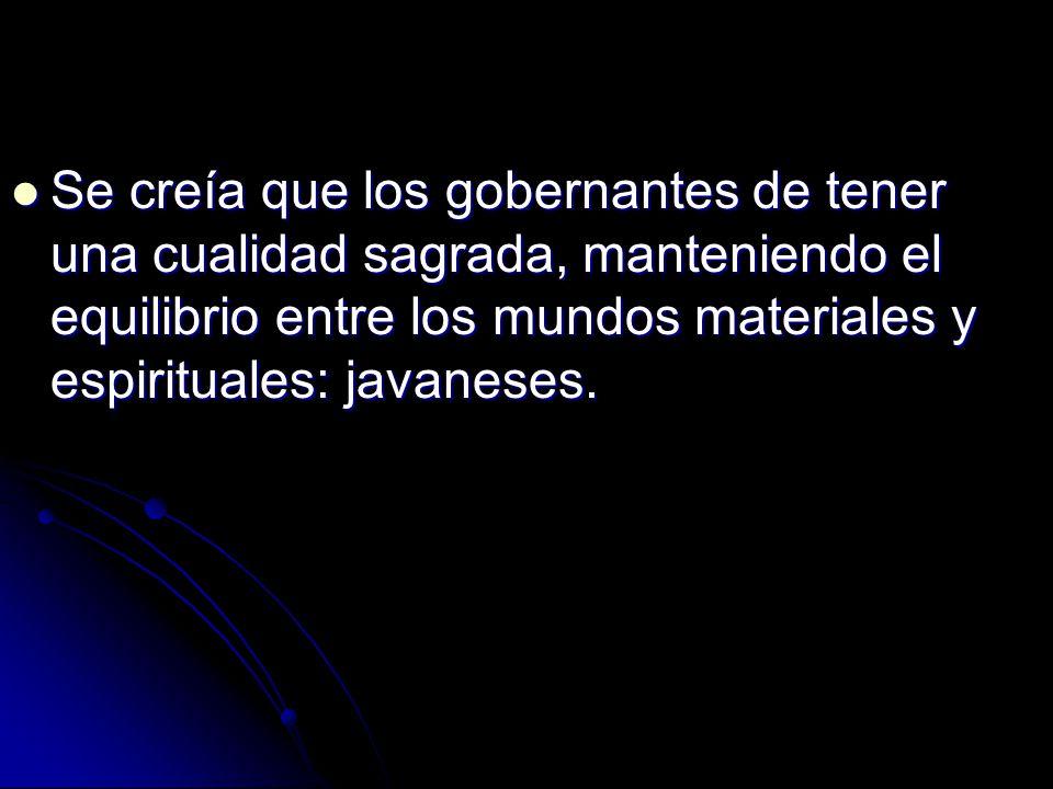 Se creía que los gobernantes de tener una cualidad sagrada, manteniendo el equilibrio entre los mundos materiales y espirituales: javaneses.