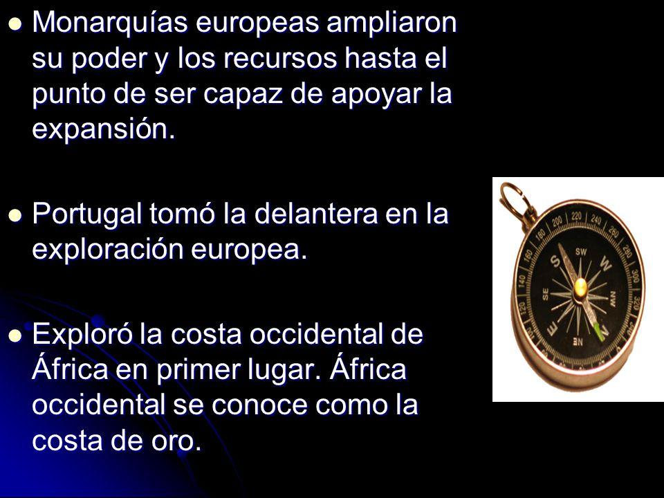 Monarquías europeas ampliaron su poder y los recursos hasta el punto de ser capaz de apoyar la expansión.